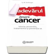 Adevarul despre cancer. Istoria cancerului, tratamentul si preventia sa de Ty M. Bollinger