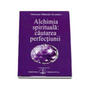 Alchimia spirituala: cautarea perfectiunii de Omraam Mikhael Aivanhov