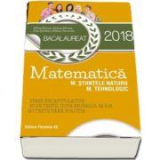 Bacalaureat 2018, Matematica profil M_STIINTELE_NATURII, M_TEHNOLOGIC. Teme recapitulative. 40 de teste, dupa modelul M. E. N. (10 teste fara solutii) de Mihai Monea