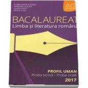 Bacalaureat - Limba si literatura romana 2017 - Profil uman. Proba scrisa si proba orala - Coordonator Florin Ionita