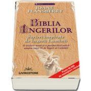 Biblia Ingerilor. Scrieri inspirate de Ingerii Luminii de Joane Flansberry