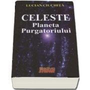 Celeste - Planeta Purgatoriului de Lucian Ciuchita