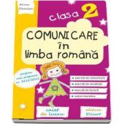 Comunicare in limba romana. Clasa a II-a - Caiet de lucru. Exercitii de comunicare, de vocabular, de lectura, notiuni teoretice (Editia 2017)