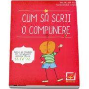 Cum sa scrii o compunere. Tipuri si modele de compuneri pentru clasa a IV-a - Autori: Madalina Stan, Florentina Ionita