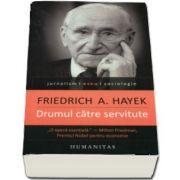 Friedrich A. Hayek - Drumul catre servitute - Editia a IV-a
