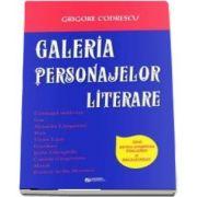 Galeria personajelor literare. Ghid pentru pregatirea evaluarii si bacalaureatului (Editia a II-a revizuita si adaugita) de Codrescu Grigore