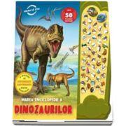 Marea enciclopedie a dinozaurilor. Peste 50 de sunete uimitoare - O multime de informatii captivante despre dinozauri (Colectia Vreau sa stiu)