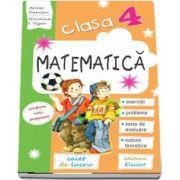 Matematica, caiet de lucru pentru clasa a IV-a. Exercitii, probleme, probe de evaluare, notiuni teoretice (conform noii programe)