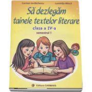 Sa dezlegam tainele textelor literare. Clasa a IV-a, semestrul 1 (L4A1) de Carmen Iordachescu