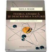 Teoria atomica si descrierea naturii. Patru eseuri si un studiu introductiv de Niels Bohr (Editia a II-a)