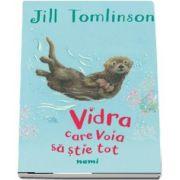 Vidra care voia sa stie tot de Jill Tomlinson
