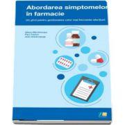 Abordarea simptomelor in farmacie. Un ghid pentru gestionarea celor mai frecvente afectiuni de Alison Blenkinsopp