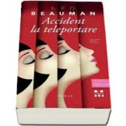 Accident la teleportare de Ned Beauman