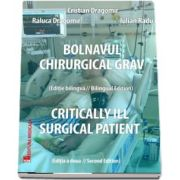 Bolnavul chirurgical grav. Critically ill surgical patient de Cristian Dragomir (Editia a 2-a, bilingva)
