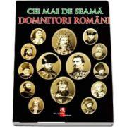 Cei mai de seama domnitori romani de Iulian Gramatki