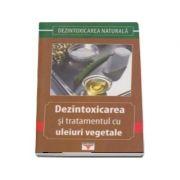 Dezintoxicarea si tratamentul cu uleiuri vegetale - Colectia Dezintoxicarea naturala