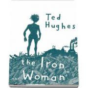 Femeia de Fier - The Iron Woman (Editie bilingva) de Ted Hughes