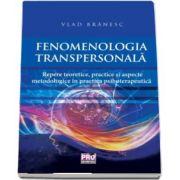 Fenomenologia transpersonala. Repere teoretice, practice si aspecte metodologice in practica psihoterapeutica de Vlad Branesc