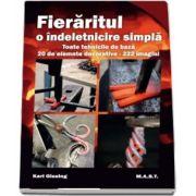 Fieraritul, o indeletnicire simpla. Toate tehnicile de baza, 20 de elemente decorative - 222 imagini de Karl Gissing