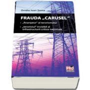 Frauda Carusel - (Finantator) al terorismului.(Teroristul) invizibil al infrastructurii critice nationale de Ovidiu Ioan Santa
