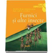 Furnici si alte insecte - Colectia Lumea animalelor