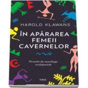 In apararea femeii cavernelor. Povestiri de neurologie evolutionista de Harold Klawans