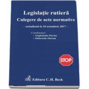 Legislatie rutiera, actualizata la 10 octombrie 2017. Culegere de acte normative - Coordonatori Anghelache Flavius si Tudorache Florian (Editia a 15-a)