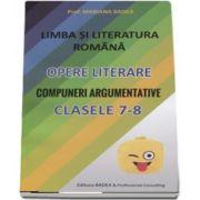 Limba si literatura romana - opere literare - Compuneri argumentative pentru clasele a VII-a si a VIII-a - Mariana Badea