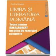 Limba si literatura romana. Teste pentru Bacalaureat insotite de rezolvari complete de Rodica Bogdan (Editie 2017)
