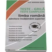 Teste - Grila. Teste complexe. Limba romana admitere invatamant superior de Mariana Badea