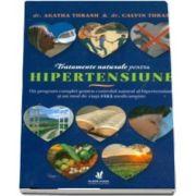 Tratamente naturale pentru hipertensiune. Un program complet pentru controlul natural al hipertensiunii si un mod de viata FARA medicamente
