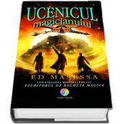 Ucenicul magicianului - Ed Masessa - Continuarea bestsellerului Fauritorul de baghete magice