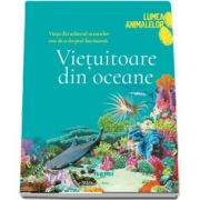 Vietuitoare din oceane - Colectia Lumea animalelor de Olivia Brookes