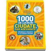 1000 de lucruri ciudate, dar adevarate - Colectia National Geographic