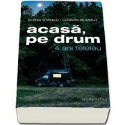Acasa, pe drum. 4 ani teleleu de Elena Stancu