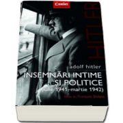 Adolf Hitler. Insemnari intime si politice (volumul 1, Iulie 1941 - Martie 1942)