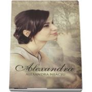 Alexandra de Alexandra Neacsu (Cu o prefata de Dan Puric)