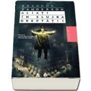 Aliati in slujba dreptatii - Volumul al patrulea al seriei Nascuti in ceata de Brandon Sanderson