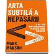 Arta subtila a nepasarii - O metoda nonconformista pentru o viata mai buna de Mark Manson