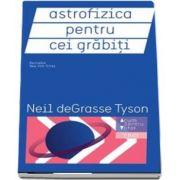 Astrofizica pentru cei grabiti de Neil deGrasse Tyson (Acum pentru viitor)