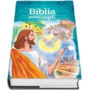 Biblia pentru copii - Editie ilustrata, cu coperti cartonate