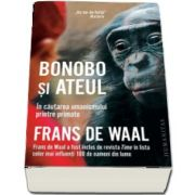 Bonobo si ateul. In cautarea umanismului printre primate de Frans de Waal (Traducere de Ioana Miruna Voiculescu)