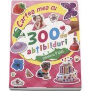 Cartea mea cu 300 de abtibilduri pentru fete
