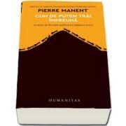 Cum de putem trai impreuna. 16 lectii de filozofie politica pe intelesul oricui de Pierre Manent (Traducere de Mona Antohi)