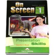 Virginia Evans, Curs de limba engleza On Screen 1 Presentation Skills, Teachers Book. Manualul profesorului cu abilitati de prezentare pentru clasa a V-a