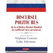 Discursul politic rus de la al Doilea Razboi Mondial la conflictul ruso-ucrainean de Stephane Courtois (Traducere de Ana Ciucan Tutuianu)