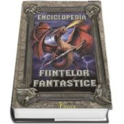 Enciclopedia fiintelor fantastice - 63 de creaturi legendare din toate timpurile si povestilor lor
