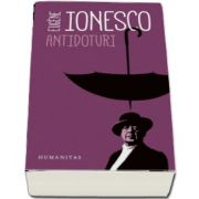 Eugene Ionesco - Antidoturi (Editia a II-a) - Traducere si cuvant introductiv de Mariana Dimov
