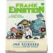Jon Scieszka, Fank Einstein si Centura Evoblaster. Ilustratii de Brian Biggs