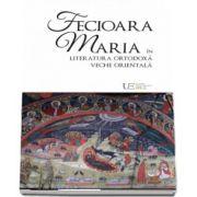 Fecioara Maria in literatura ortodoxa veche orientala de Remus Rus